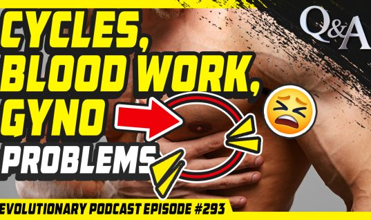 Evolutionary Podcast Episode #293 – [Q&A] Cycles, blood work, Gyno problems