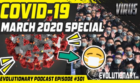 Evolutionary Podcast #301 – [Virus] COVID-19 March 2020 Special