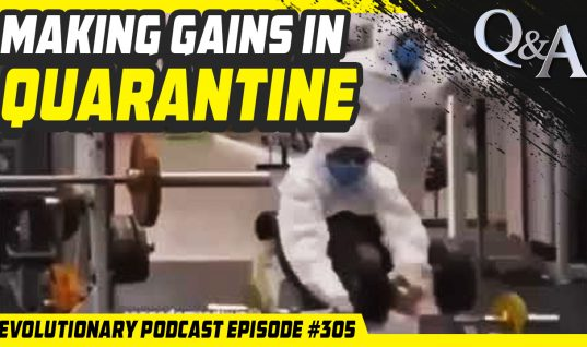Evolutionary Podcast #305 – [Q&A] Making Gains in Quarantine