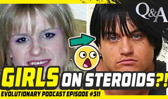 Evolutionary Podcast #311 – [Q&A] Girls on Steroids