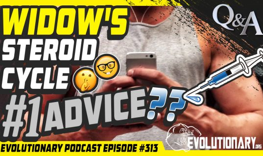 Evolutionary Podcast #313 – [Q&A] Widow's steroid cycle advice