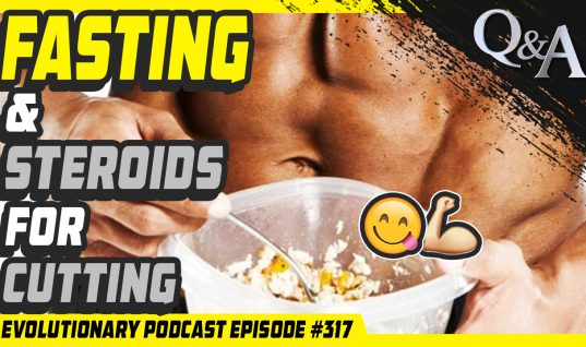 Evolutionary Podcast #317 – [Q&A] Fasting and Steroids for cutting