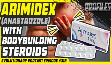 Evolutionary Podcast #318[Profiles]- Arimidex (Anastrozole) with Bodybuilding Steroids