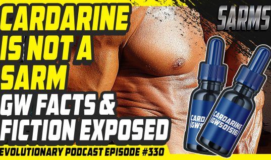 Evolutionary Podcast #330-[SARMS] Cardarine (GW) is not a SARM, GW facts and fiction exposed….