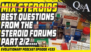 Evolutionary Podcast #333-[Q&A] Dont Mix Steroids-Best Questions from the Steroid Forums part 2/2
