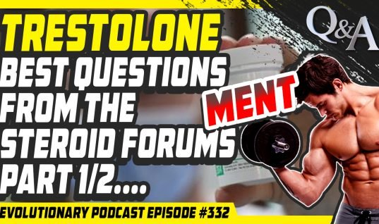Evolutionary Podcast #332-[Q&A] Trestolone-Best Questions from the Steroid Forums part 1/2