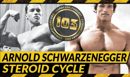 Evolutionary.org Hardcore Podcast 103 – Arnold Schwarzenegger Steroid Cycle