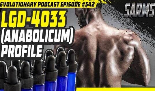 Evolutionary.org Podcast #342-[SARMS] LGD-4033 (Anabolicum) Profile
