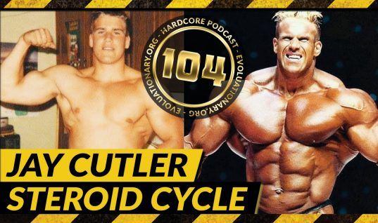 Evolutionary.org Hardcore Podcast 104-Jay Cutler Steroid Cycle