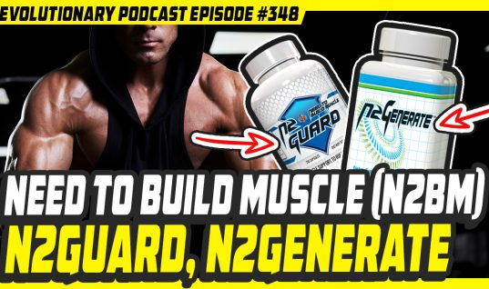 Evolutionary.org #348 – Need to Build Muscle (N2BM)- N2Guard, N2Generate