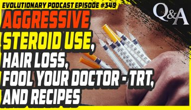 Evolutionary.org Podcast #349-Aggressive steroid use, Hair Loss, Fool your Doctor – TRT, and recipes