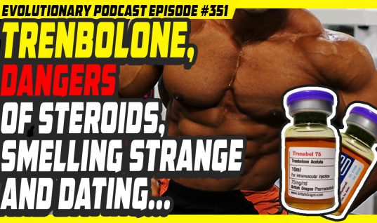 Evolutionary.org Podcast #351 – Trenbolone, Dangers of steroids, smelling strange and dating