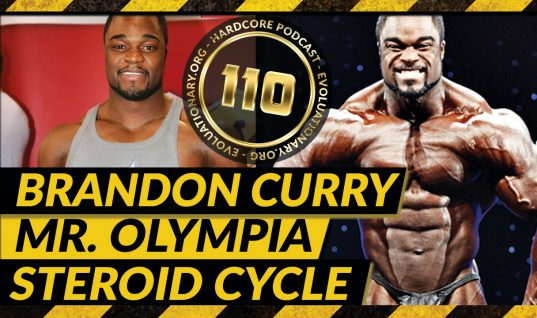 Evolutionary.org Hardcore #110 – Brandon Curry -Mr. Olympia- Steroid Cycle
