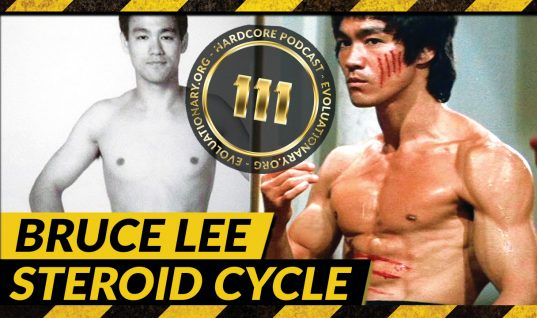 Evolutionary.org Hardcore #111 – Bruce Lee Steroid Cycle