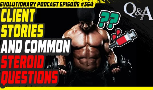 Evolutionary.org Podcast #354 – Client stories and common steroid questions