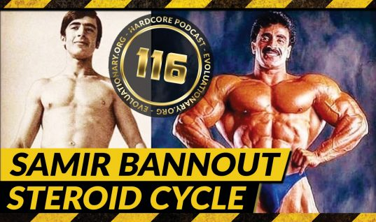 Evolutionary.org Hardcore #116 – Samir Bannout Steroid Cycle