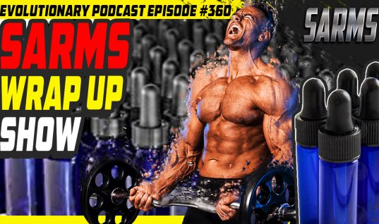 Evolutionary.org Podcast #360 – SARMS Wrap up show