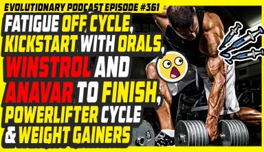 Evolutionary.org Podcast #361 – Fatigue off cycle,kickstart with orals,winstrol and anavar to finish,powerlifter cycle and weight gainers