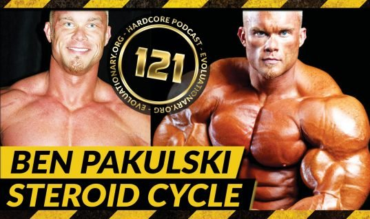 Evolutionary.org Hardcore #121 – Ben Pakulski Steroid Cycle