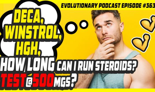 Evolutionary.org Podcast #363-Deca,Winstrol,HGH,how long can I run steroids?test@500mgs?
