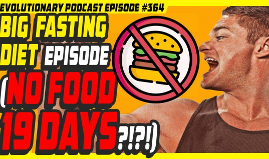 Evolutionary.org Podcast #364-Big Fasting Diet Episode (no food 19days?!?!)