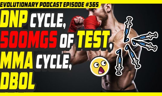 Evolutionary.org Podcast #365-500mgs of test,DNP cycle,MMA cycle,Dbol