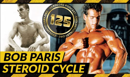 Evolutionary.org Hardcore #125-Bob Paris Steroid Cycle