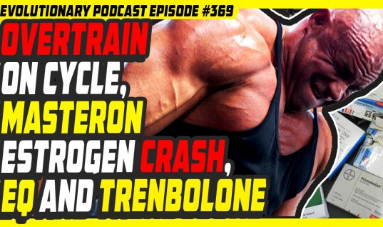 Evolutionary.org Podcast #369-Overtrain on Cycle,Masteron Estrogen crash,EQ and Trenbolone