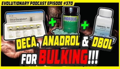 Evolutionary.org Podcast #370-Deca, Anadrol and Dianabol for bulking