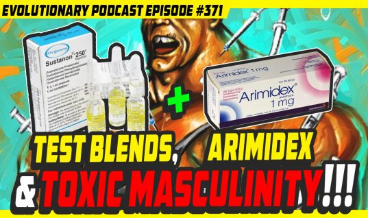 Evolutionary.org Podcast #371-Testosterone Blends, Arimidex and Toxic Masculinity