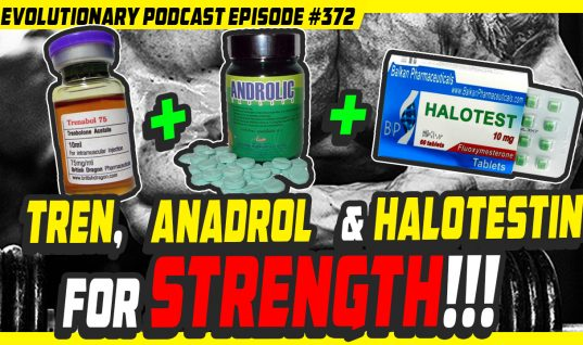Evolutionary.org Podcast #372 – Trenbolone, Anadrol and Halotestin for strength