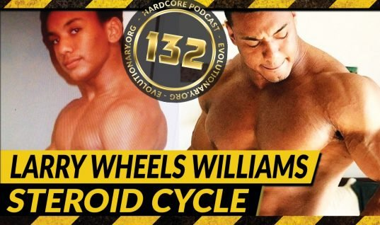 Evolutionary.org Hardcore #132 – Larry Wheels Williams Steroid Cycle
