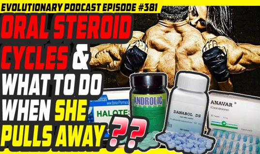 Evolutionary.org Podcast #381 – Oral Steroid cycles and what to do when she pulls away