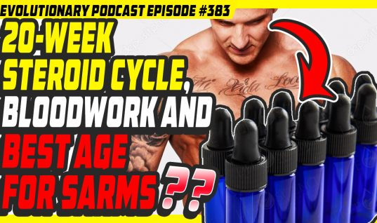 Evolutionary.org Podcast #383 – 20-week steroid cycle, bloodwork and best age for SARMS