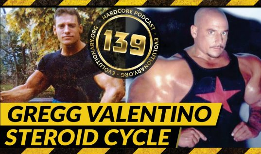 Evolutionary.org Hardcore #139 – Gregg Valentino Steroids Cycle