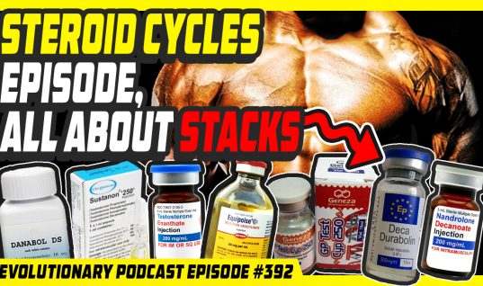 Evolutionary.org Podcast #392 – Steroid Cycles episode, all about stacks