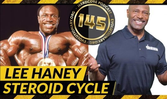 Evolutionary.org Hardcore #145 – Lee Haney Steroid Cycle