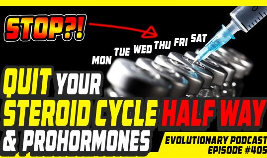 Evolutionary.org Podcast #405 – Quit your Steroid cycle half way and Prohormones